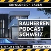 Bauherren Podcast Schweiz mit Marco Fehr
